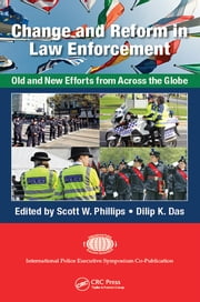 Change and Reform in Law Enforcement - Old and New Efforts from Across the Globe ebook by Scott W. Phillips,Dilip K. Das