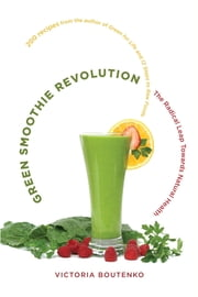 Green Smoothie Revolution - The Radical Leap Towards Natural Health ebook by Victoria Boutenko