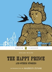 The Happy Prince and Other Stories ebook by Oscar Wilde, Lars Bo, Markus Zusak