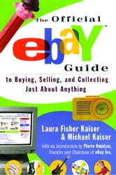 The Official eBay Guide to Buying, Selling, and Collecting Just About Anything ebook by Laura Fisher Kaiser,Michael Kaiser