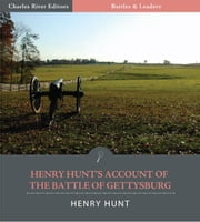 Battles & Leaders of the Civil War: Henry Hunts Account of the Battle of Gettysburg ebook by Henry J. Hunt