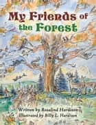 My Friends of the Forest ebook by Billy L. Hardison, Rosalind Hardison