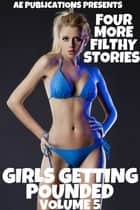 Girls Getting Pounded: Volume Five - Four More Filthy Stories ebook by AE Publications