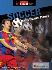 Soccer and Its Greatest Players ebook by Britannica Educational Publishing,Hollar,Sherman