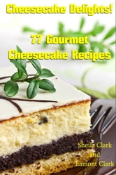 Cheesecake Delights! 77 Gourmet Cheesecake Recipes ebook by Lamont Clark