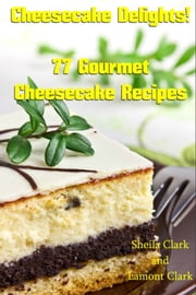 Cheesecake Delights! 77 Gourmet Cheesecake Recipes ebook by Kobo.Web.Store.Products.Fields.ContributorFieldViewModel