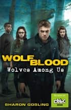Wolfblood: Wolves Among Us ebook by Sharon Gosling