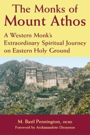 Monks of Mount Athos: A Western Monk's Extraordinary Spiritual Journey on Eastern Holy Ground ebook by M. Basil Pennington