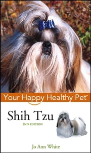Shih Tzu - Your Happy Healthy Pet ebook by Jo Ann White