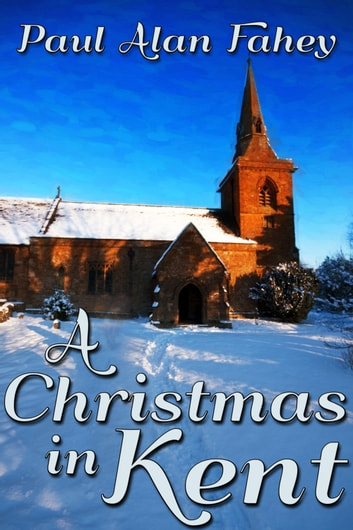 A Christmas in Kent ebook by Paul Alan Fahey
