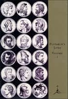 The Lives of the Noble Grecians and Romans, Volume I - (A Modern Library E-Book) ebook by Plutarch