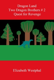 Dragon Land: Two Dragon Brothers # 2: Quest for Revenge ebook by Elizabeth Westphal