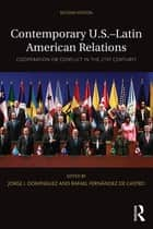 Contemporary U.S.-Latin American Relations - Cooperation or Conflict in the 21st Century? ebook by Jorge I. Domínguez, Rafael Fernández de Castro