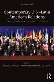 Contemporary U.S.-Latin American Relations - Cooperation or Conflict in the 21st Century? ebook by Jorge I. Domínguez,Rafael Fernández de Castro