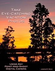 Take Eye-Catching Vacation Photos ebook by Jason Rich