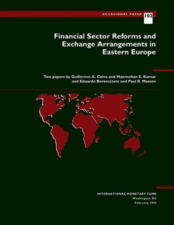 Financial Sector Reforms and Exchange Arrangements in Eastern Europe ebook by Guillermo Mr. Calvo,Eduardo Mr. Borensztein,Paul Mr. Masson,Manmohan Mr. Kumar