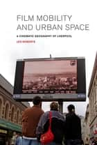 Film, Mobility and Urban Space ebook by Les Roberts