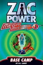 Zac Power Mega Mission #1: Base Camp ebook by H. I. Larry