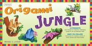 Origami Jungle Ebook - Create Exciting Paper Models of Exotic Animals and Tropical Plants: Origami Book with 42 Projects: Great for Kids and Adults ebook by Michael G. LaFosse