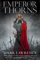 Emperor of Thorns (The Broken Empire, Book 3) ebook by Mark Lawrence