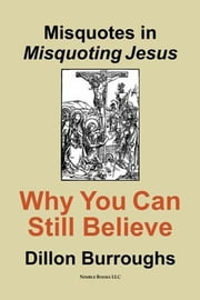 Misquotes in MISQUOTING JESUS: Why You Can Still Believe ebook by Burroughs, Dillon