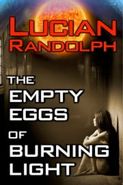 The Empty Eggs of Burning Light ebook by Lucian Randolph