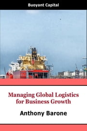 Managing Global Logistics for Business Growth ebook by Anthony Barone