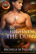 His Highness The Duke ebook by Michelle M. Pillow