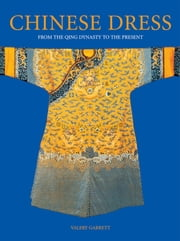 Chinese Dress - From the Qing Dynasty to the Present ebook by Valery Garrett