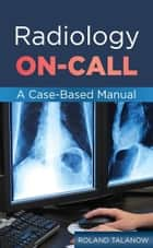Radiology On-Call: A Case-Based Manual ebook by Roland Talanow