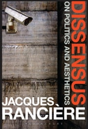 Dissensus - On Politics and Aesthetics ebook by Jacques Rancière
