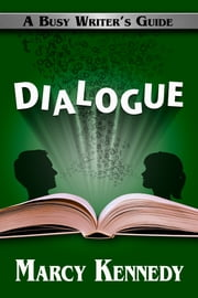 Dialogue - A Busy Writer's Guide ebook by Marcy Kennedy