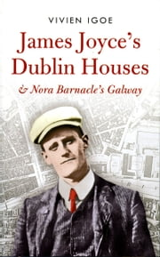 James Joyce's Dublin Houses - And Nora Barnacle's Galway ebook by Vivien Igoe