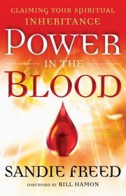 Power in the Blood - Claiming Your Spiritual Inheritance ebook by Sandie Freed,Bill Hamon