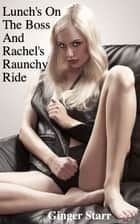 Lunch's On The Boss and Rachel's Raunchy Ride ebook by Ginger Starr
