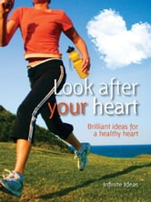 Look after your heart - Brilliant Ideas for a Healthy Heart ebook by Infinite Ideas,Dr Rob Hicks,Dr Ruth Chambers