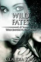 Wild Fates: Wild Instincts, Part 9 [Werewolf Erotic Romance] ebook by Claudia King