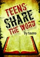 Teens Share the Word ebook by Maria Grace Dateno FSP,Emily Marsh