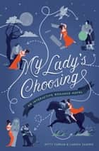 My Lady's Choosing - An Interactive Romance Novel ebook by Kitty Curran, Larissa Zageris