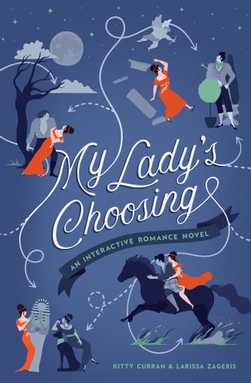 My Lady's Choosing - An Interactive Romance Novel ebook by Kitty Curran,Larissa Zageris