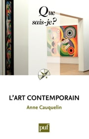 L'art contemporain - « Que sais-je ? » n° 2671 ebook by Anne Cauquelin