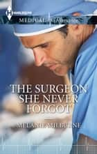 The Surgeon She Never Forgot ebook by Melanie Milburne