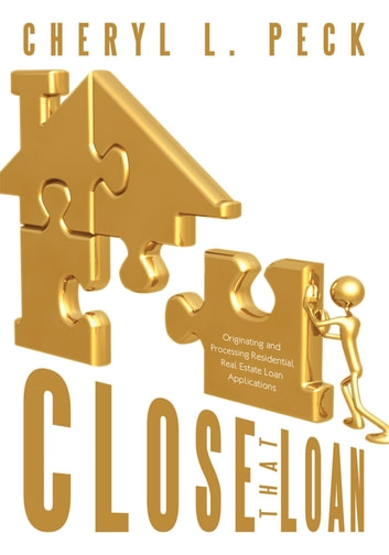 Close That Loan! - Originating and Processing Residential Real Estate Loan Applications ebook by Cheryl L. Peck