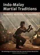 Indo-Malay Martial Traditions - Aesthetics, Mysticism, & Combatives, Vol. 1 ebook by Michael DeMarco