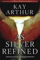 As Silver Refined ebook by Kay Arthur