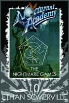 Nocturnal Academy 10: The Nightmare Games ebook by Ethan Somerville