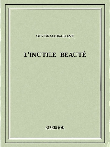 L'inutile beauté ebook by Guy de Maupassant