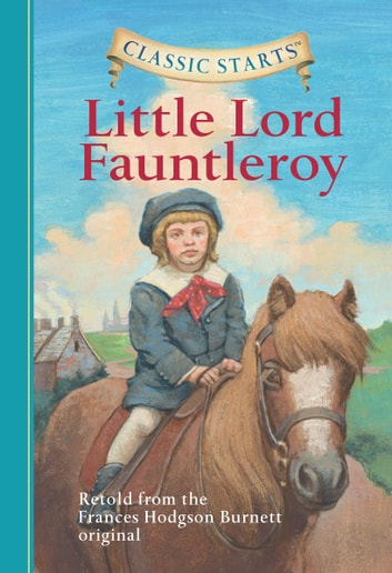 Classic Starts®: Little Lord Fauntleroy ebook by Frances Hodgson Burnett,Eva Mason,Arthur Pober, Ed.D
