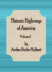 Historic Highways of America: Volume 1 ebook by Archer Butler Hulbert