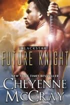 Blackstar: Future Knight ebook by Cheyenne McCray, Jaymie Holland